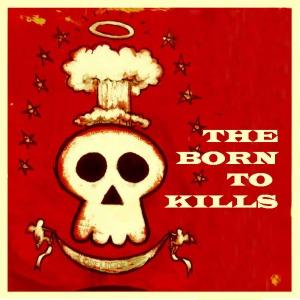 The Born to Kills