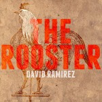 David Ramirez The Rooster