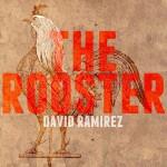 David Ramirez The Rooster